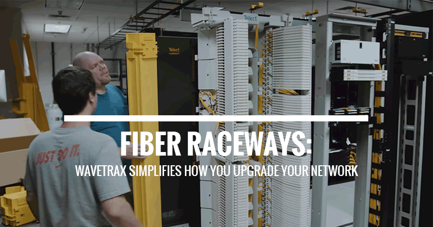 Fiber raceways: WaveTrax simplifies how you upgrade your network