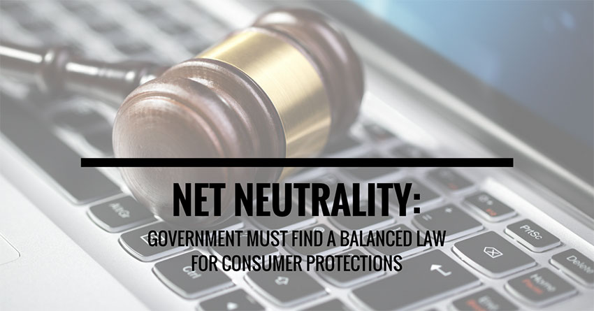 NET NEUTRALITY: GOVERNMENT MUST FIND a BALANCED LAW FOR CONSUMER PROTECTIONS