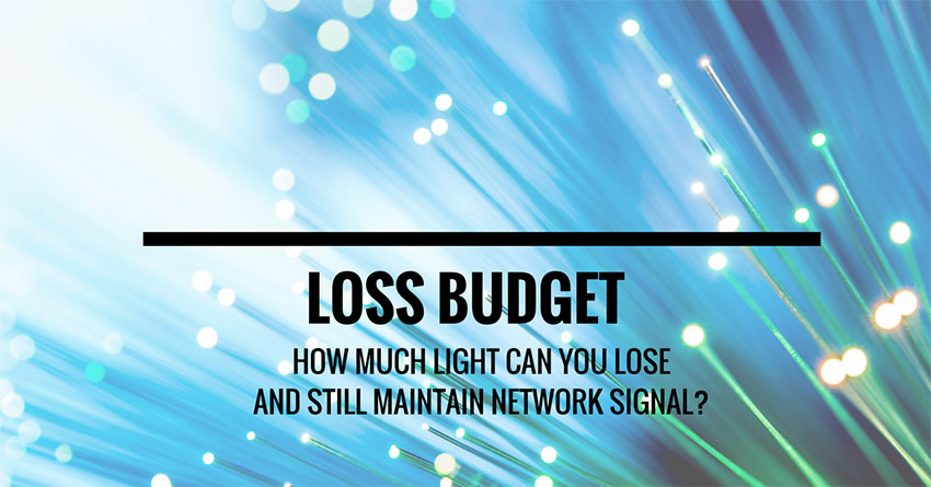 Loss budget: How much light can you lose and still maintain network signal?