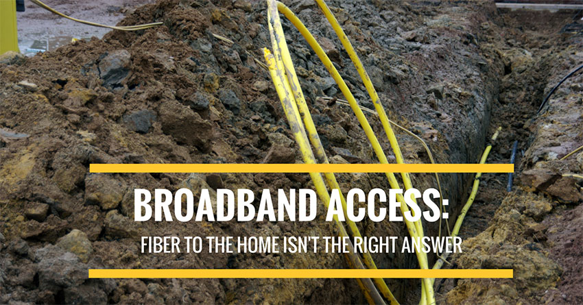 Broadband access: Fiber to the home isn't the right answer