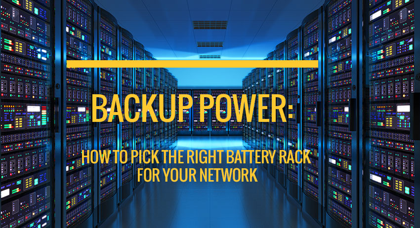 Backup power: How to pick the right battery rack for your network